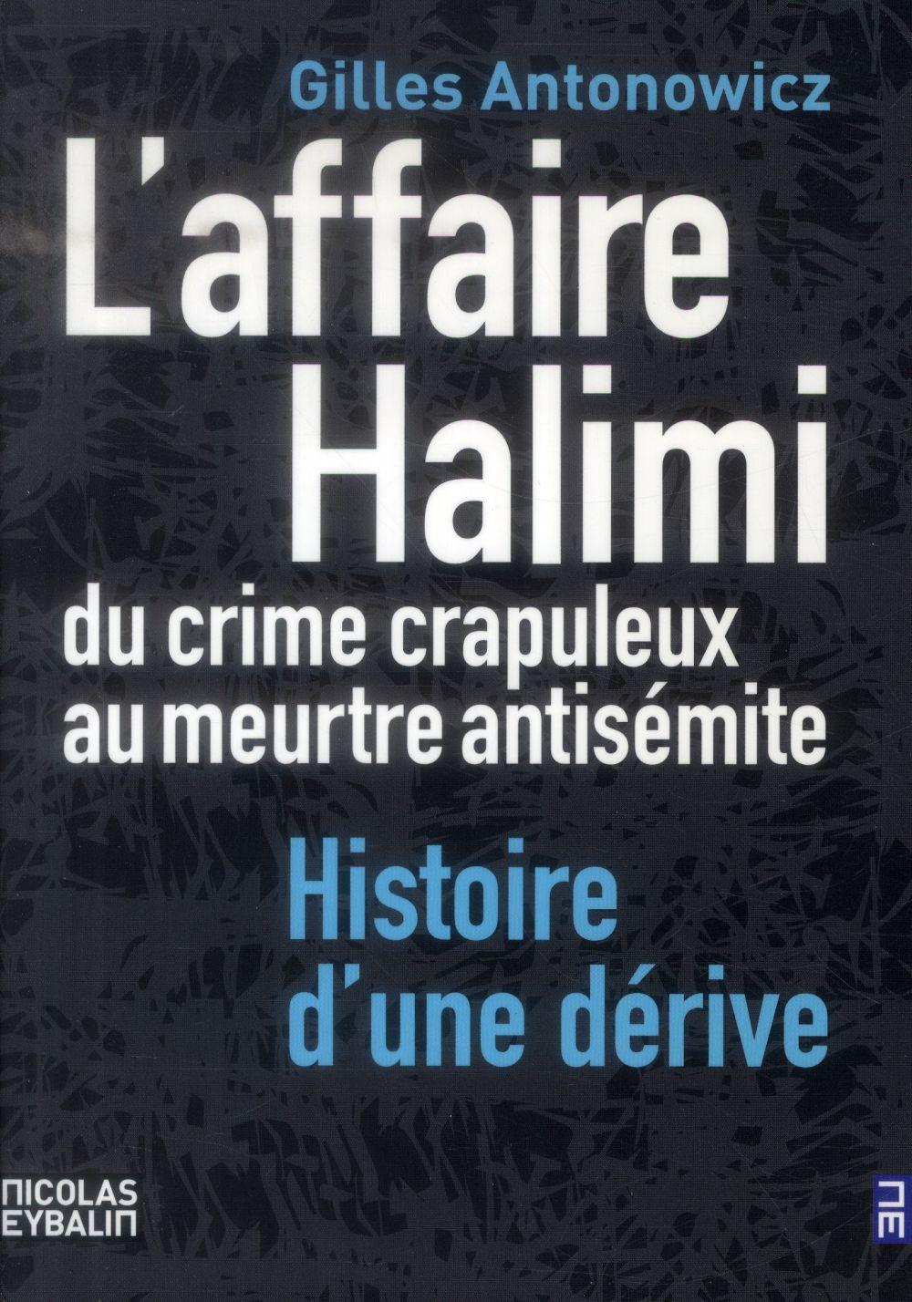 L'affaire Halimi ; du crime crapuleux au meurtre antisémite, histoire d'une dérive