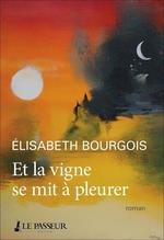 Et la vigne se mit à pleurer  - Elisabeth Bourgois - Elisabeth Bourgois