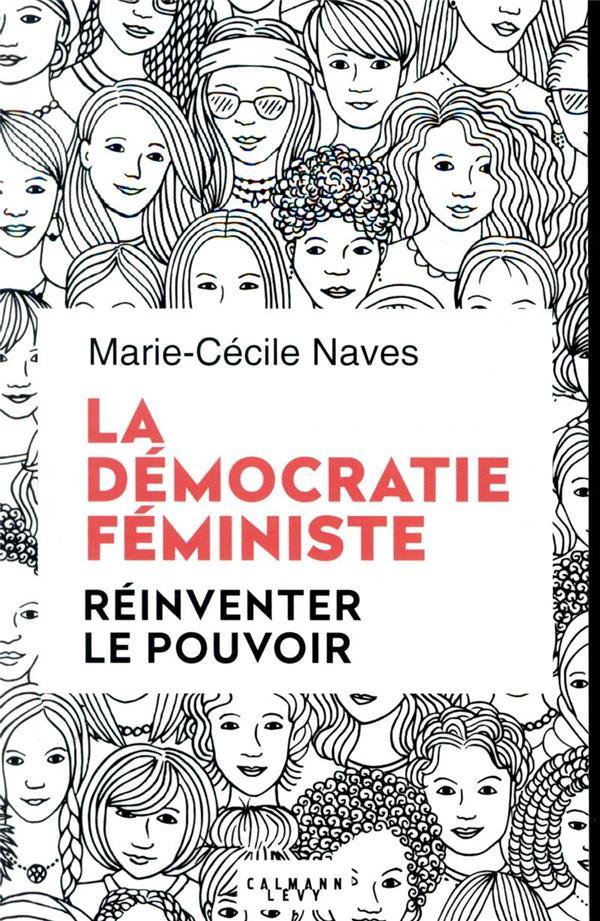 La démocratie féministe ; réinventer le pouvoir