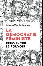 Couverture de La démocratie féministe ; réinventer le pouvoir