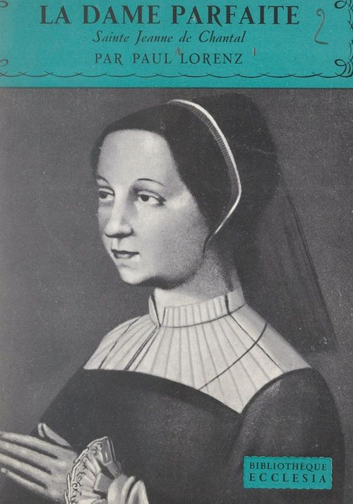 La dame parfaite : Sainte Jeanne de Chantal