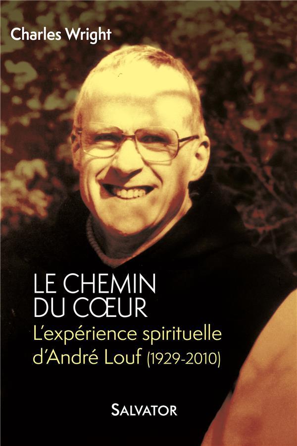 Le chemin du coeur ; l'expérience spirituelle d'André Louf (1929-2010)