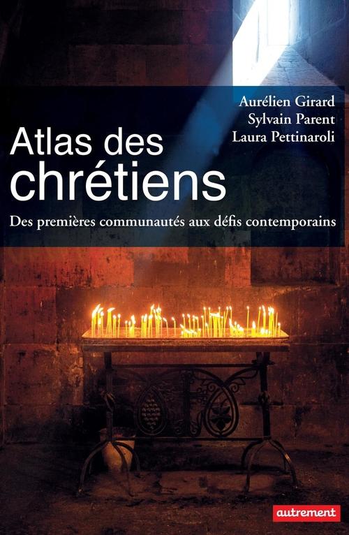Atlas des chrétiens ; des premières communautés aux défis contemporains