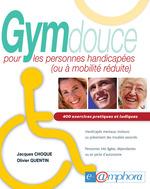 Gym douce pour les personnes handicapées (ou à mobilité réduite) ; 400 exercices pratiques et ludiques