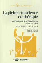 La pleine conscience en thérapie ; une approche de la Mindfulness basée sur l'ACT en psychothérapie