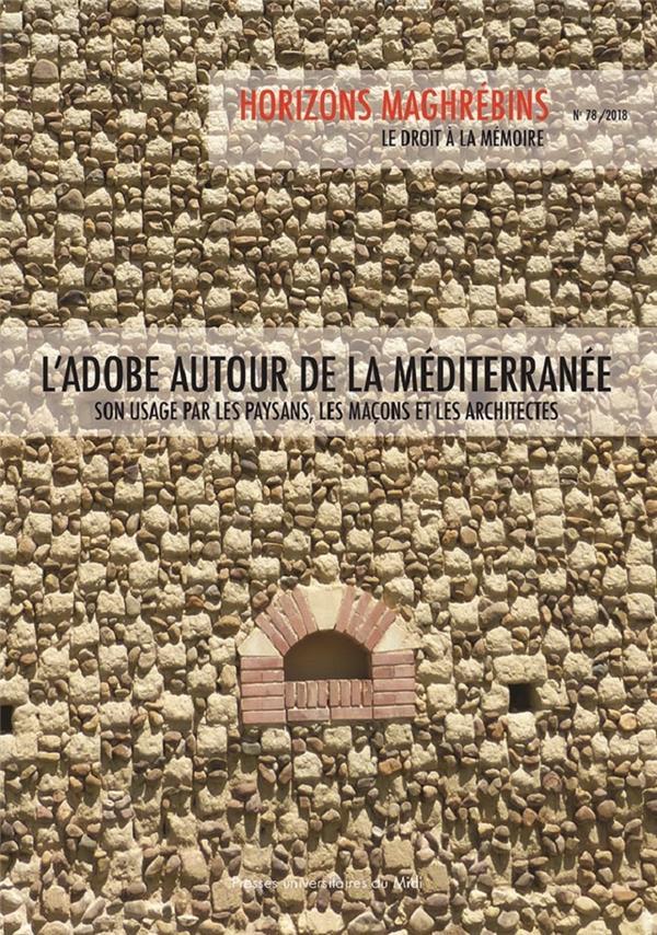 Revue horizons maghrebins n.78 ; l'adobe autour de la mediterranee ; son usage par les paysans, les macons et les architectes