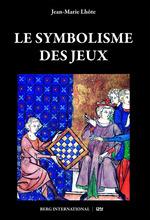 Le symbolisme des jeux  - Jean-Marie Lhote