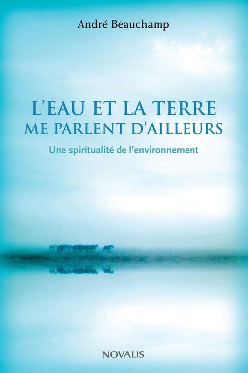 L'eau et la terre me parlent d'ailleurs ; une spiritualité de l'environnement