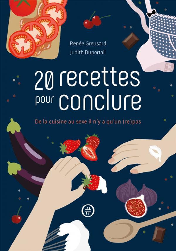 20 recettes pour conclure ; de la cuisine au sexe il n'y a qu'un (re)pas