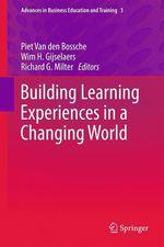 Building Learning Experiences in a Changing World  - Richard G. Milter - Wim H. Gijselaers - Piet Van den Bossche