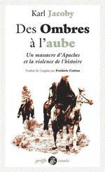 Couverture de Des Ombres A L'Aube - Un Massacre D'Apaches Et La Violence D