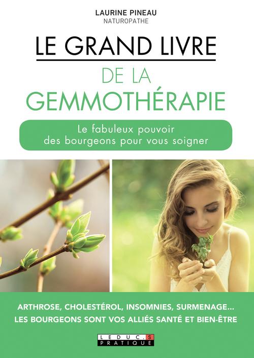 le grand livre de la gemmothérapie ; le fabuleux pouvoir des bourgeons pour vous soigner au naturel