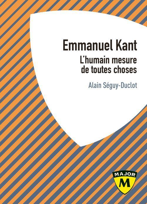 Emmanuel Kant ; l'humain mesure de toutes choses