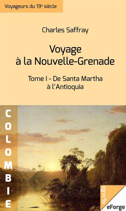 Voyage à la Nouvelle-Grenade - Tome I : De Santa Martha à l'Antioquia