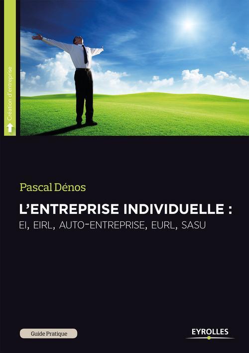 l'entreprise individuelle ; EI, EIRL, auto-entreprise, EURL, SASU (5e édition)