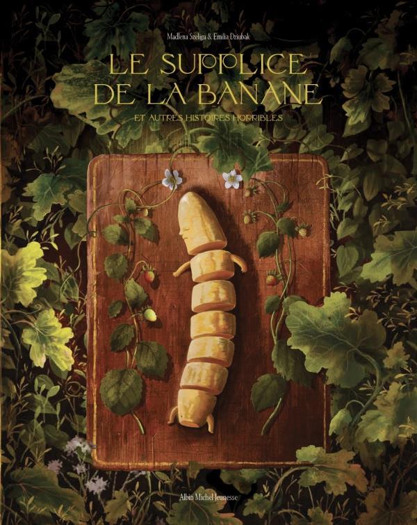 Le supplice de la banane et autres histoires horribles