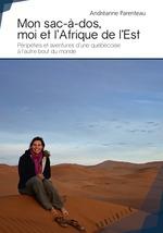 Mon sac à dos, moi et l'Afrique de l'Est  - Andréanne Parenteau