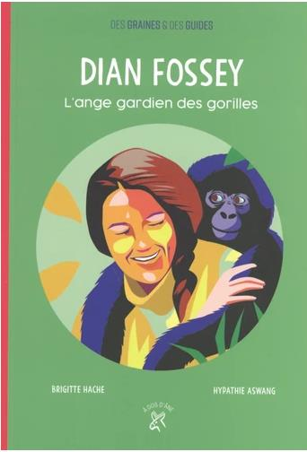 Dian Fossey ; l'ange gardien des gorilles