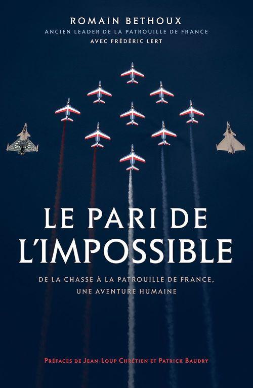 Le pari de l'impossible ; de la chasse à la patrouille de France, une aventure humaine