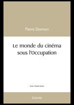 Le monde du cinéma sous l'Occupation  - Pierre DARMON