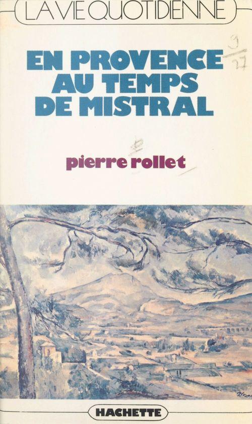 La vie quotidienne en Provence au temps de Mistral