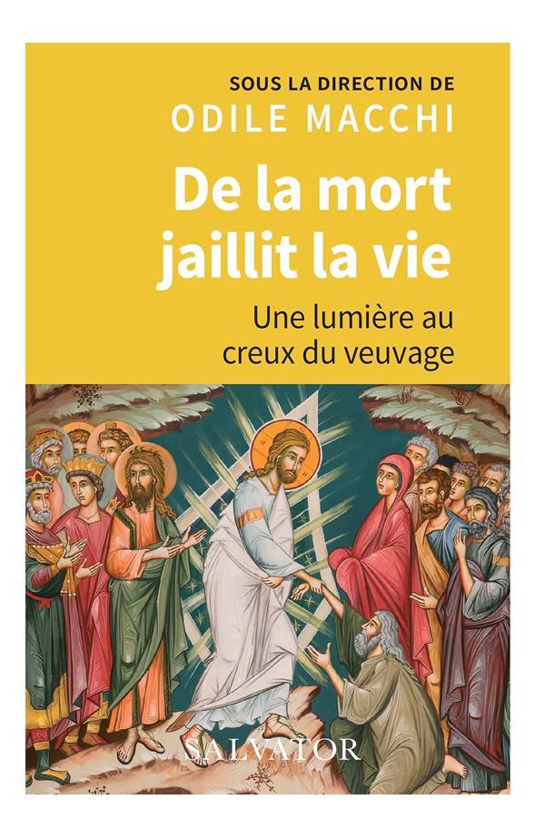 DE LA MORT JAILLIT LA VIE - UNE LUMIERE AU CREUX DU VEUVAGE