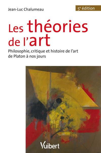 Les théories de l'art ; philosophie, critique et histoire de l'art de Platon à nos jours (5e édition)