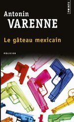 Vente Livre Numérique : Le Gâteau mexicain  - Antonin Varenne