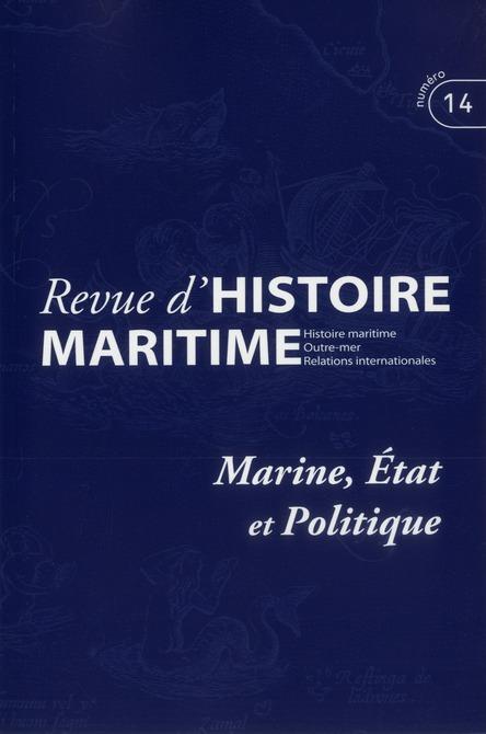 Revue d'histoire maritime T.14 ; marine, état et politique