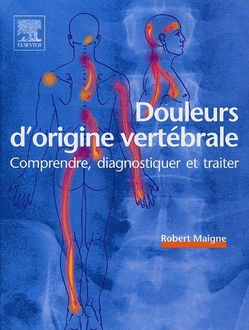 Douleurs D'Origine Vertebrale ; Comprendre, Diagnostiquer Et Traiter