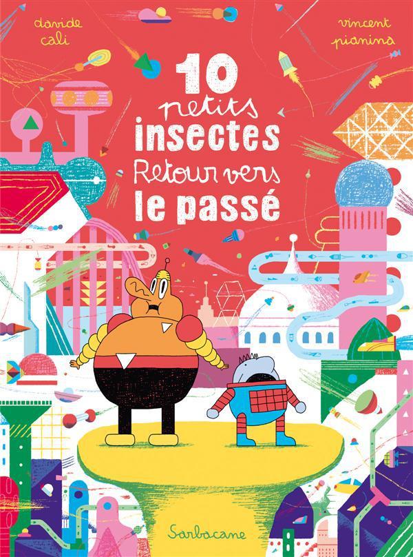 10 petits insectes t.3 ; retour vers le passé