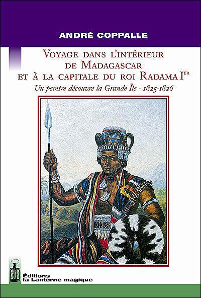 Voyage dans l'intérieur de Madagascar et à la capitale du roi Radama Ier ; un peintre découvre la Grande Île 1825-1826