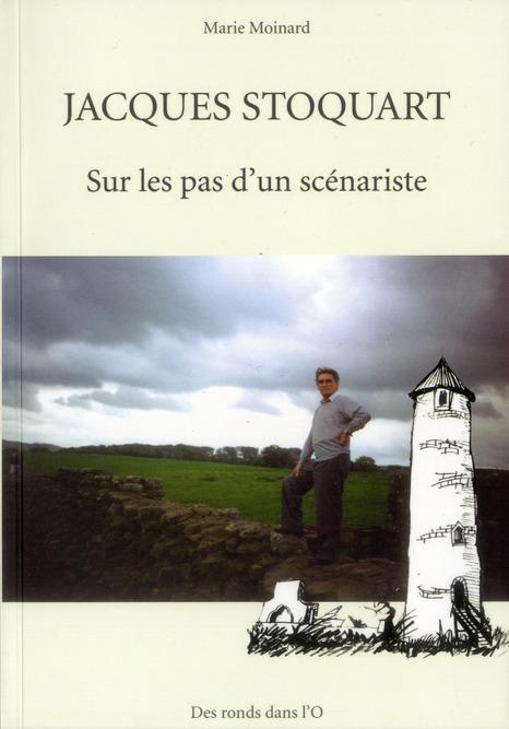 Jacques Stoquart ; Sur Les Pas D'Un Scenariste