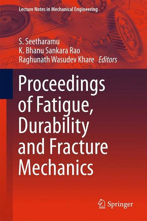 Proceedings of Fatigue, Durability and Fracture Mechanics  - S. Seetharamu  - K. Bhanu Sankara Rao  - Raghunath Wasudev Khare