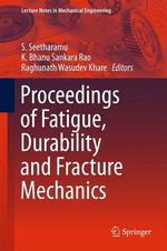 Proceedings of Fatigue, Durability and Fracture Mechanics  - Raghunath Wasudev Khare - S. Seetharamu - K. Bhanu Sankara Rao