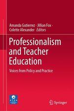 Professionalism and Teacher Education  - Jillian Fox - Colette Alexander - Amanda Gutierrez