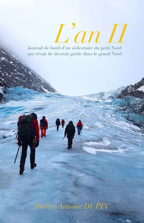 L'an II ; journal de bord d'un sédentaire du petit Nord qui rêvait de devenir guide dans le grand Nord
