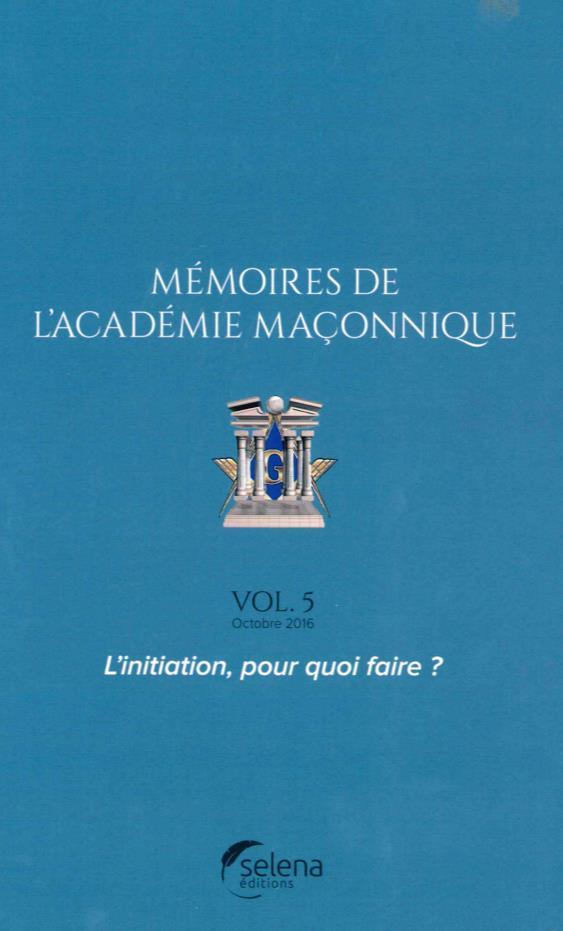Mémoires de l'Académie maçonnique t.5 ; l'initiation, pour quoi faire ?