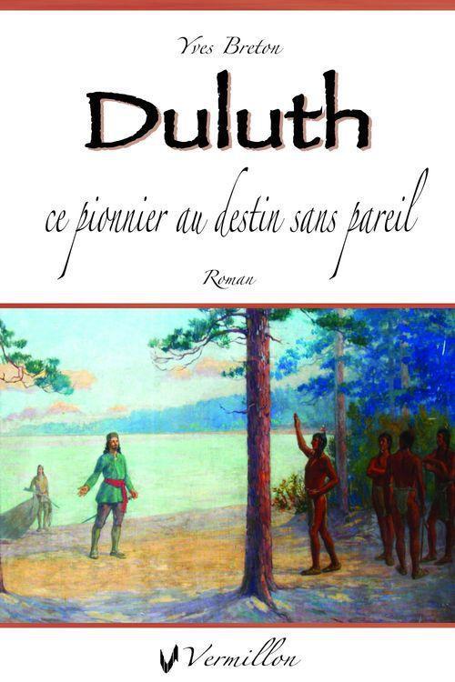 Duluth, ce pionnier au destin sans pareil