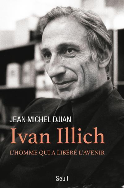 Ivan Illich ; l'homme qui a libéré l'avenir