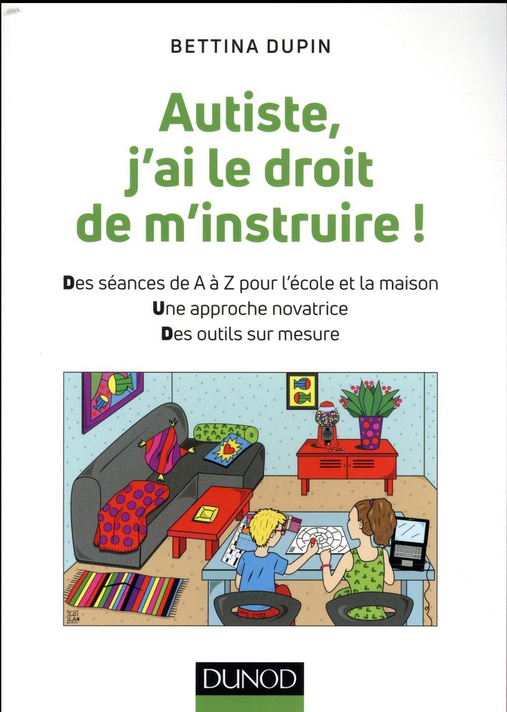 Autiste, j'ai le droit de m'instruire ! des séances de A à Z pour l'école et la maison, une approche novatrice, des outils sur mesure