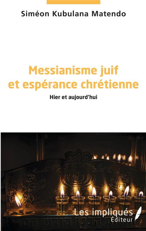 Messianisme juif et espérance chrétienne  - Siméon Kubulana Matendo