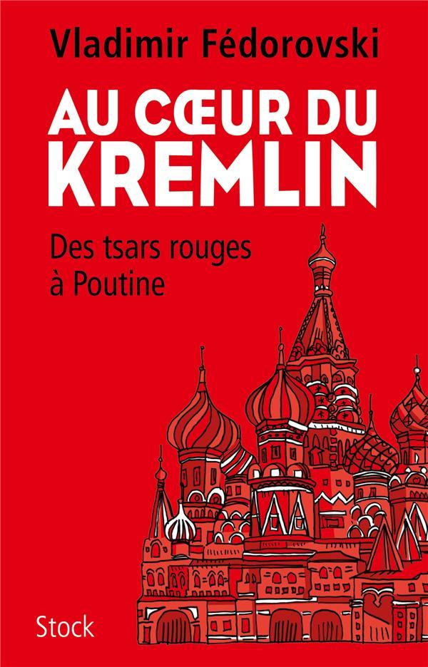 Au coeur du Kremlin ; des tsars rouges à Poutine