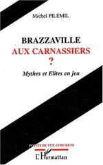 BRAZZAVILLE AUX CARNASSIERS ?  - Michel Pilemil