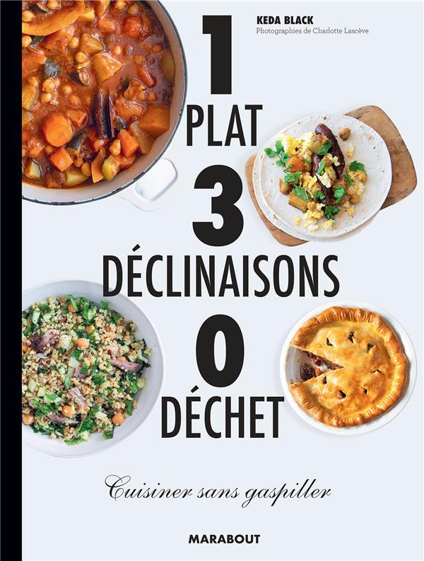 1 plat 3 déclinaisons 0 déchet ; cuisiner sans gaspiller