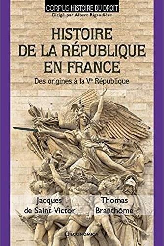 Histoire de la République en France ; des origines à la Ve République