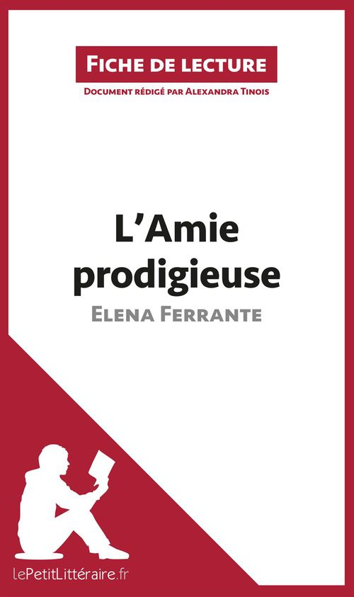 Fiche de lecture ; l'amie prodigieuse d'Elena Ferrante ; analyse complète de l'oeuvre et résumé