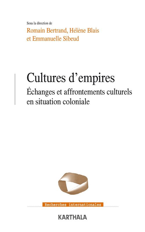 Cultures d'empires ; échanges et affrontements culturels en situation coloniale