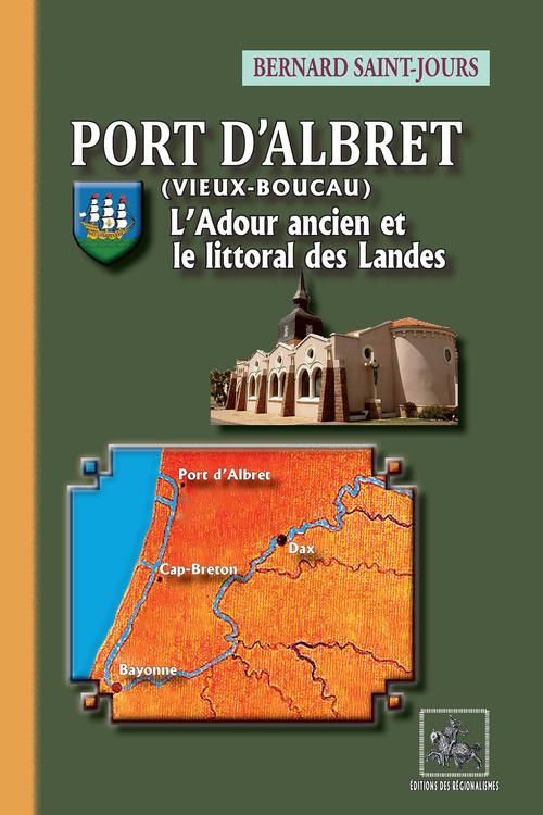 Port d'Albret (Vieux-Boucau) o L'Adour ancien et le littoral des Landes  - Bernard Saint-Jours