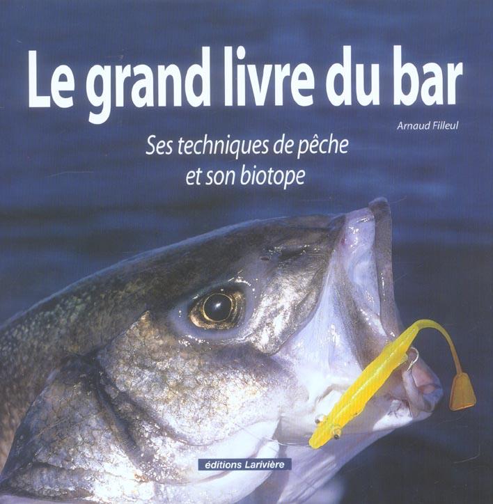 Le Grand Livre Du Bar ; Ses Techniques De Peche Et Son Biotope